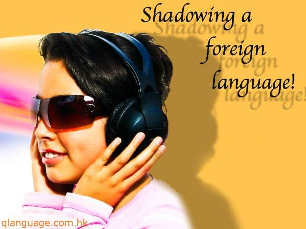shadowing a foreign language