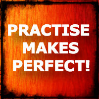 practise makes perfect