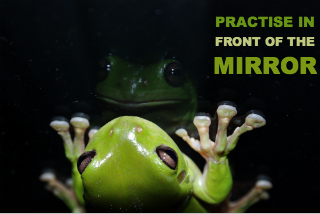 practise in front of mirror